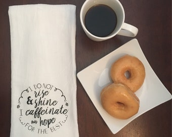 Tea towel, flour sack towel, funny, kitchen decor - I do not rise and shine; I caffeinate and hope for the best