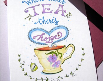 Tea Card - Tea Cup Card, Encouragement Card, Get Well Card, Tea Drinkers, Friends Card, Tea Hope Card