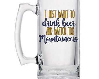 WVU Glass Beer Mug - Mountaineers Gift - College Football Beer Mug - I Just Want to Drink Beer and Watch The Mountaineers - WV College Gift