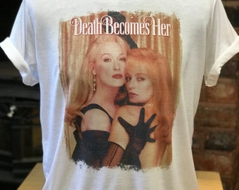 Death Becomes Her - White T-Shirt. Men's & Women's all sizes
