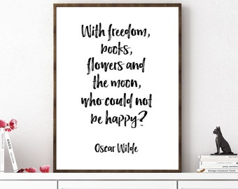 With Freedom Books Flowers And The Moon Who Could Not Be Happy, Oscar Wilde Quote, Motivational Quote, Positive Quote, Inspirational Print
