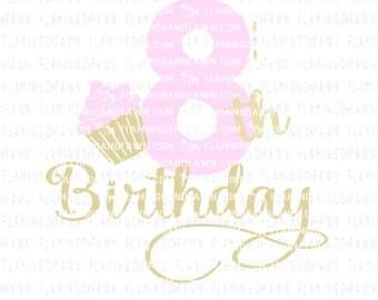 eighth birthday svg, 8th birthday svg, cupcake svg, svg birthday, svg eighth birthday, svg 8th birthday, 8th birthday, svg for birthday girl