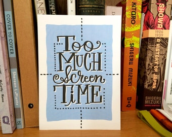LETTERPRESS ART PRINT - Bossyprint - Too much screen time -  5x7 print