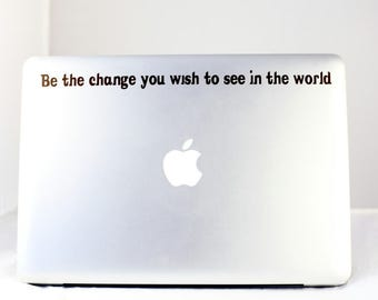 Be the change you wish to see in the world - Vinyl Decal - Mahatma Gandhi Quote
