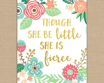 Though She Be Little She Is Fierce PRINTABLE sign. Shakespeare Quote. Gold Foil Floral Design. Flowers Girl Nursery Decor 8x10 DIGITAL file.
