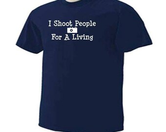I SHOOT PEOPLE For A Living Photographer Occupation Hobby T-Shirt