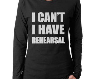 I Can't I have Rehearsal Women Long Sleeves tee T-shirt