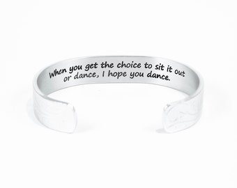 """Graduation / Encouragement Gift - """" When you get the choice to sit it out or dance, I hope you dance."""" 1/2"""" hidden /secret message cuff"""