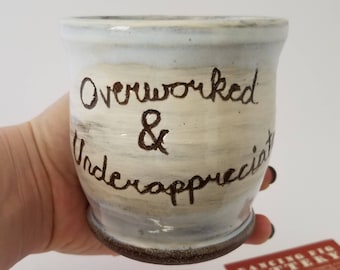Overworked & Underappreciated - Funny Office Gift - Phrase Mug - Silly Coffee Cup - Handmade Ceramic - Coffee Tea -  Work holiday Gift