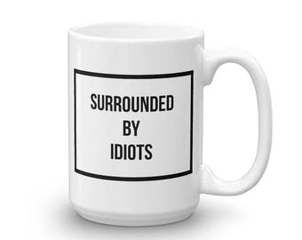 Surrounded By Idiots Coffee Mug
