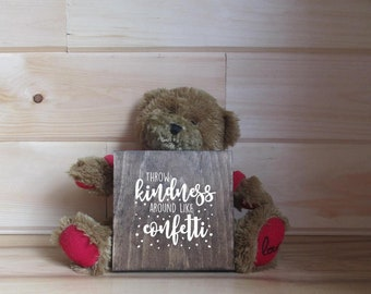 Throw kindness around like confetti wooden sign. Made to order wooden sign.  Kindess.  Be kind.  Photography prop, baby shower gift, sign.