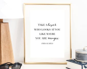Take A Lover who Looks At You Like Maybe You Are Magic ... Frida Kahlo Quote Print | Wall Art | Typography Poster | Wall Decor | Minimal Art
