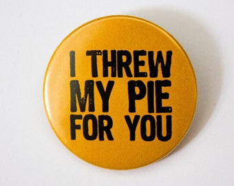 I Threw My Pie For You ∙ Orange And Black TV Quote Button Pin Badge ∙ Cute Fridge Magnet ∙ Orange Small Gift