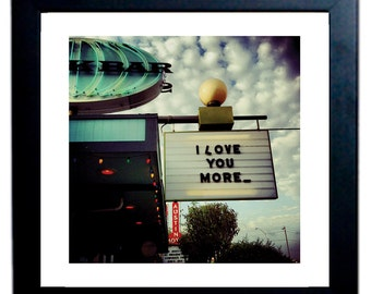 """A photograph for your love of an Austin Marquee.  """"I Love You More _ """" (underscore)"""