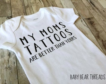 My Moms Tattoos Are Better Than Yours - Baby Bodysuit - Kid Shirt