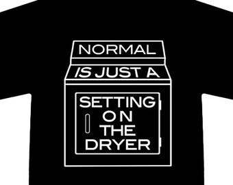 Normal Tee - Normal is Just a Setting on the Dryer T-shirt - Humorous 100 Percent Cotton TeeshirtT