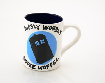 Dr Who Tardis Mug , Wibbly Wobbly, Coffee Woffee, Doctor Who fan art for Time Lords, wordplay