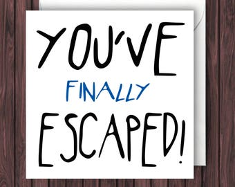 You've Escaped. Funny Bon Voyage Card. Leaving Card. New Job. Graduation Card. Greetings Card.