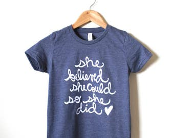 She Believed She Could So She Did, Girls T-shirt.  MADE TO ORDER