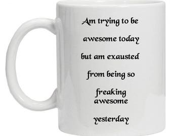 Cute Mug - I'm Trying To Be Awesome Today Coffee Mug - Quote Mug - Coffee Mug for Her - Statement Mug - I Am Awesome Gift Mug