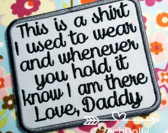 This is a shirt I used to wear Love Daddy - 4x3.5 Iron On or Sew On Memorial Memory Patch for Shirt Pillows - Ready to Ship