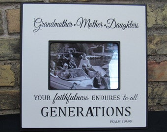 "Photo Frame with quote "" Grandmother...Mother ... Daughters. Your faithfulness endures to all Generations."