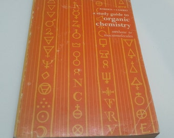 A Study Guide To Organic Chemistry, Methane to Macromolecules by Roberts, Caserio 1972