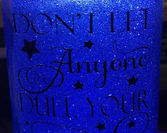 Don't Let Anyone Dull Your Sparkle Glitter Light