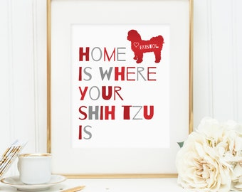 Home is where your Shih Tzu is, Printable dog quote art decor, Personalize with dog's name - Shih Tzu dog (Custom digital download - JPG)