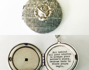 Mother's Day Gift, silver Rose Locket, Behind all your stories is always your mother story because hers is where you begin, quote necklace