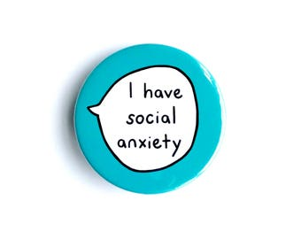 I Have Social Anxiety - Pin Badge Button