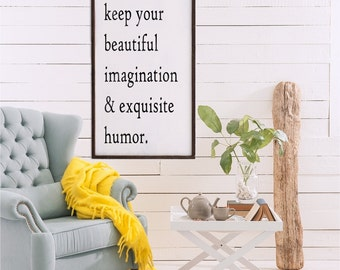 Always Keep Your Beautiful Imagination & Exquisite Humor | Farmhouse Sign | Home Decor
