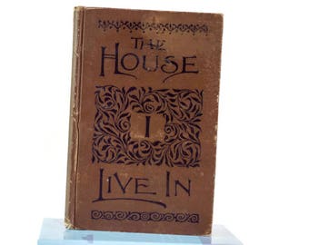 Vintage Book 1887 The House I Live Van Antwerp Bragg Co Physiology Public Schools 1887