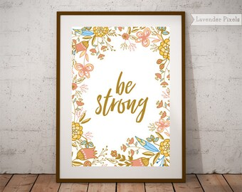 Be strong wall art Floral wall decor Mustard yellow decor Inspirational quotes Poster download Printable Teen room decor Prints wall art