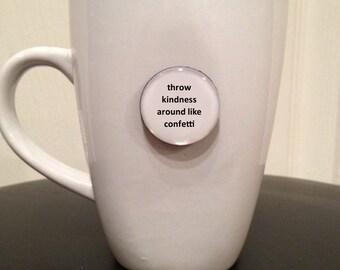 Quote | Mug | Magnet | Throw Kindness Around Like a Confetti