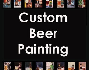 Custom Beer Painting Made to Order, Personalized Beer Gift for Him, Art for Men, Beer Anniversary Gift, Gift for Brother, Gift for Boyfriend