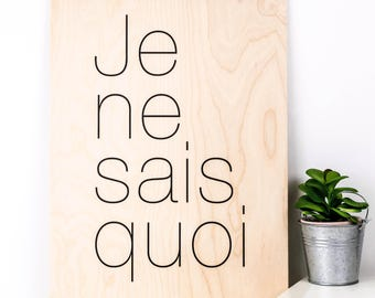 Je Ne Sais Quoi Print; Anniversary Gift; Gift For Her; Wooden Sign; Wood Print; Wall Art; Home Decor; Gift For Wife; PWS020