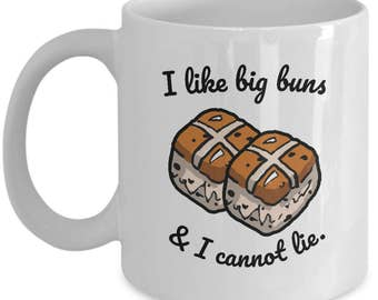 Easter Mug - Hot Cross Buns Easter Gift Mug - I Like Big Buns and I Cannot Lie Cup, Perfect for bakers, easter or hip hop lovers!