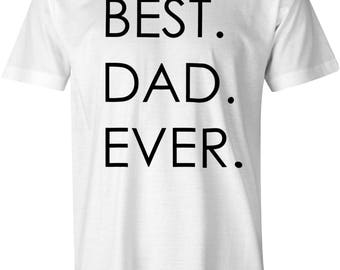 Best Dad Ever Shirt - Mens Tshirt - Gift For Dad - Father - Daddy - Family - Husband - Hubby - Gift Idea