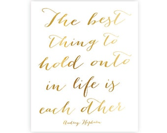 The best thing to hold onto in life is each other - Audrey Hepburn - INSTANT DOWNLOAD art print - gold -  8x10 inches