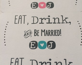 "20 Custom ""Eat, Drink, Be Married"" Labels -Personalized Label - Unique -Sweets table Label-Wedding, Shower, Bachelorette Parties and More!"