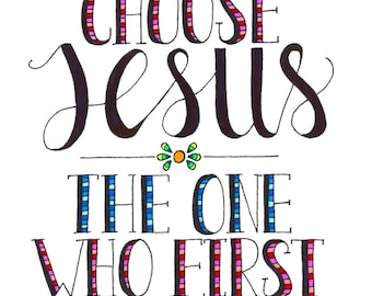 I Choose Jesus, the One that First Chose Me Original Print