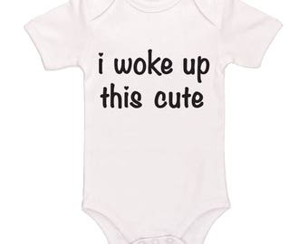 I Woke Up This Cute, Cute Funny Baby Clothes For Boys And Girls