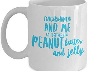 Dachshunds Coffee mug - Dachshunds and me go together like peanut butter and Jelly - Dachshunds Gift