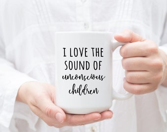 I Love the Sound of Unconscious Children, Funny Mother's Day Gift, Mother's Day Mug, New Mom, Mom Of Toddlers, Mom Mug, Mom Gift, Mom Life