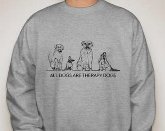 All Dogs Are Therapy Dogs Crewneck