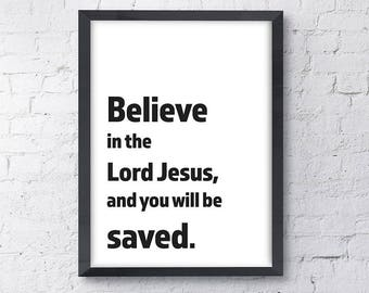 Believe in the  Lord Jesus, Bible Verse, Instant Downloadable Print