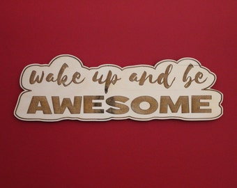 Wake Up And Be Awesome, Wood, Sign, Laser, Cut Out, Wall Decor, Home Decor, Engrave, Saying, Quote, Unfinished
