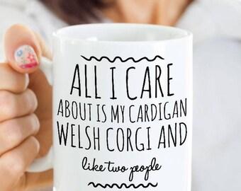 Funny Cardigan Welsh Corgi Mug - All I Care About Is My Corgi And Like Two People - Cardigan Welsh Corgi Gift - For Cardigan Welsh Corgi Mom