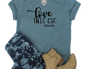 Love This Gig Shirt // Mama Shirt // Mom Life T-Shirt